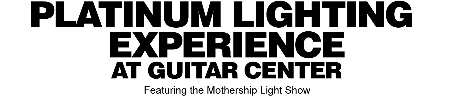 Platinum Lighting Experience at Guitar Center