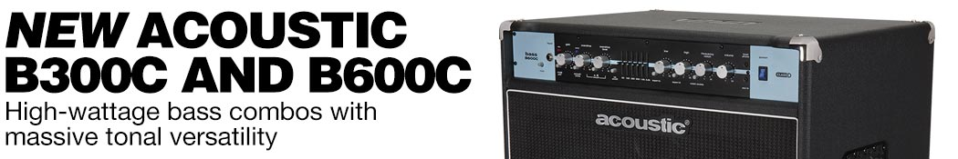 New Acoustic B300C and B600C. High-wattage bass combos with massive tonal versatility.