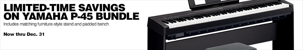 Limited-Time Savings on Yamaha P-45 Bundle. Includes matching furniture-style stand and padded bench. Now thru Dec. 31