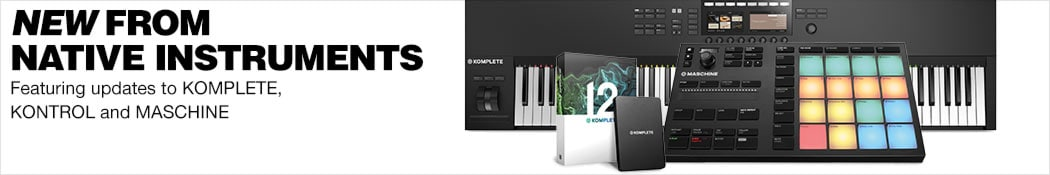 New From Native Instruments. Featuring updates to KOMPLETE, KONTROL and MASCHINE.