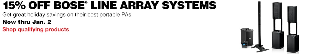 15% off Bose Line Array Systems.  Get great holiday savings on their best portable PAs. Now thru January 2. Shop qualifying products.