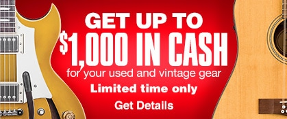 Get up to 1000 dollars in cash for your used and vintage gear. Limited time only. Get details.