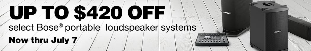 Up to $420 off select Bose® portable loudspeaker systems. Now thru July 7.