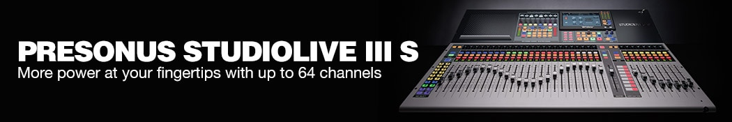 PreSonus StudioLive III S. More power at your fingertips with up to 64 channels.