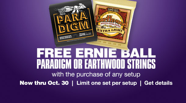 Free Ernie Ball Paradigm or Earthwood strings with the purchase of any setup. Now thru Oct. 30. Limit one set per setup. Get details.