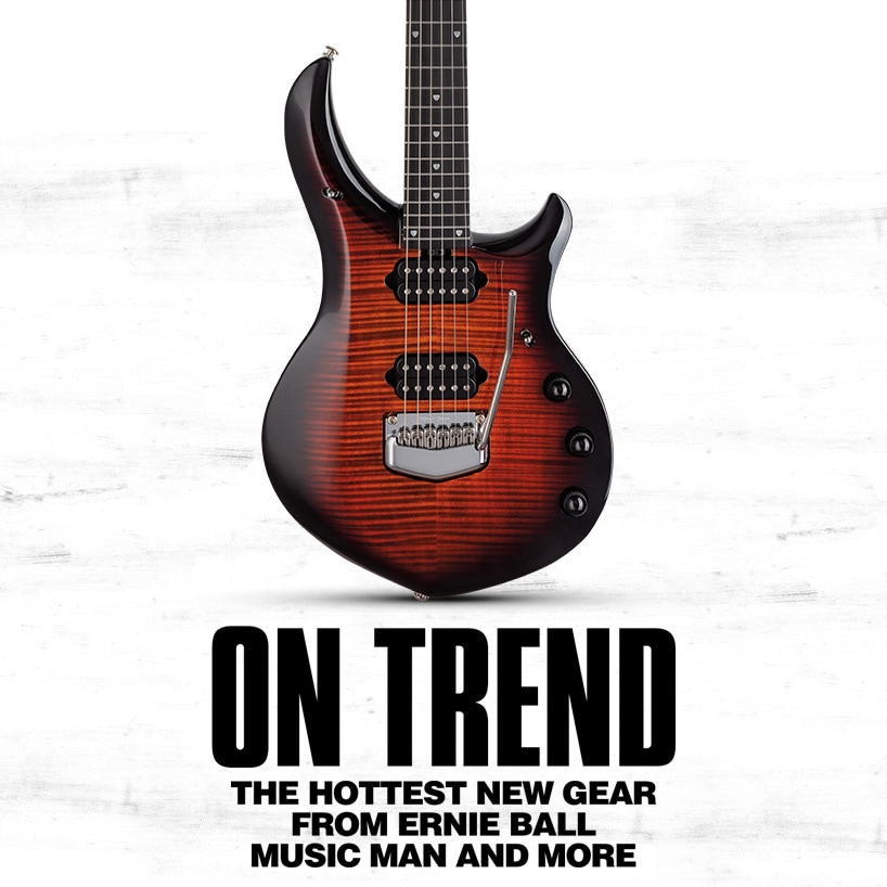On trend. The hottest new gear from Ernie Ball Music Man and more.