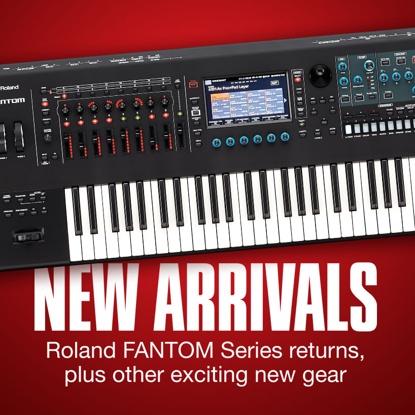 New Arrivals. Roland FANTOM Series returns, plus other exciting new gear.