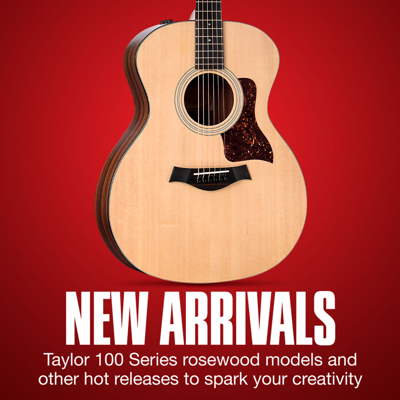 New Arrivals. Taylor 100 Series rosewood models and other hot releases to spark your creativity.
