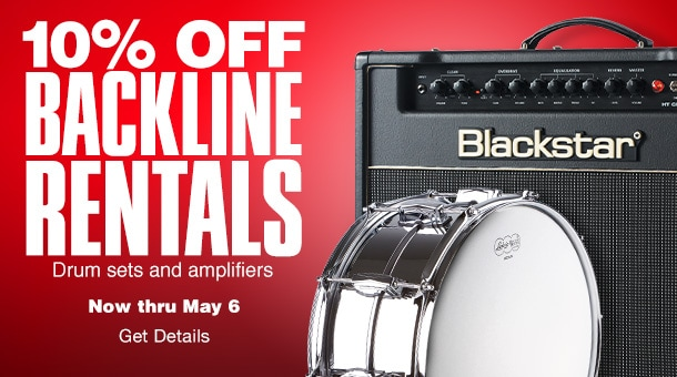 10 PERCENT OFF BACKLINE RENTALS Drum sets and amplifiers Now thru May 6 Get Details