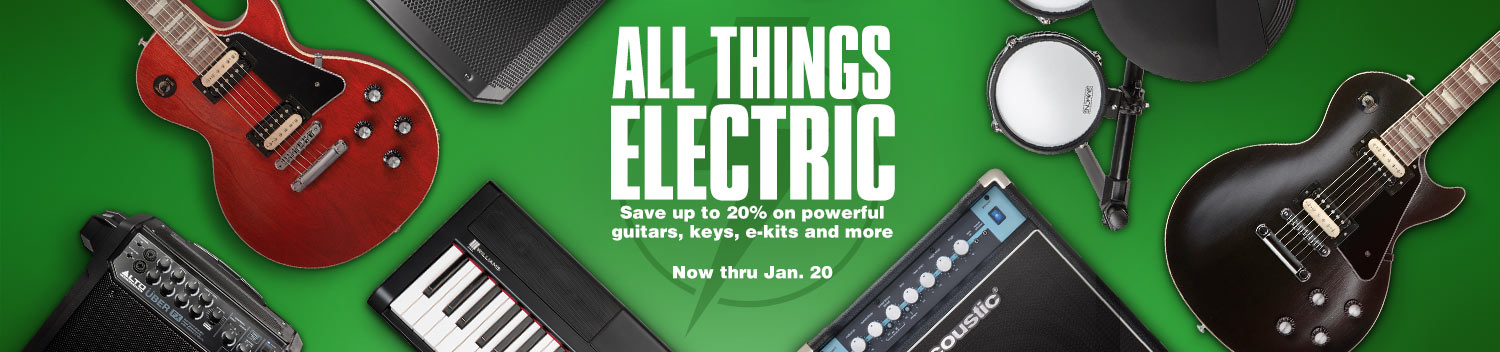 All things electric. Save up to 20 percent on powerful guitars, keys, e-kits and more. Now through January 20.