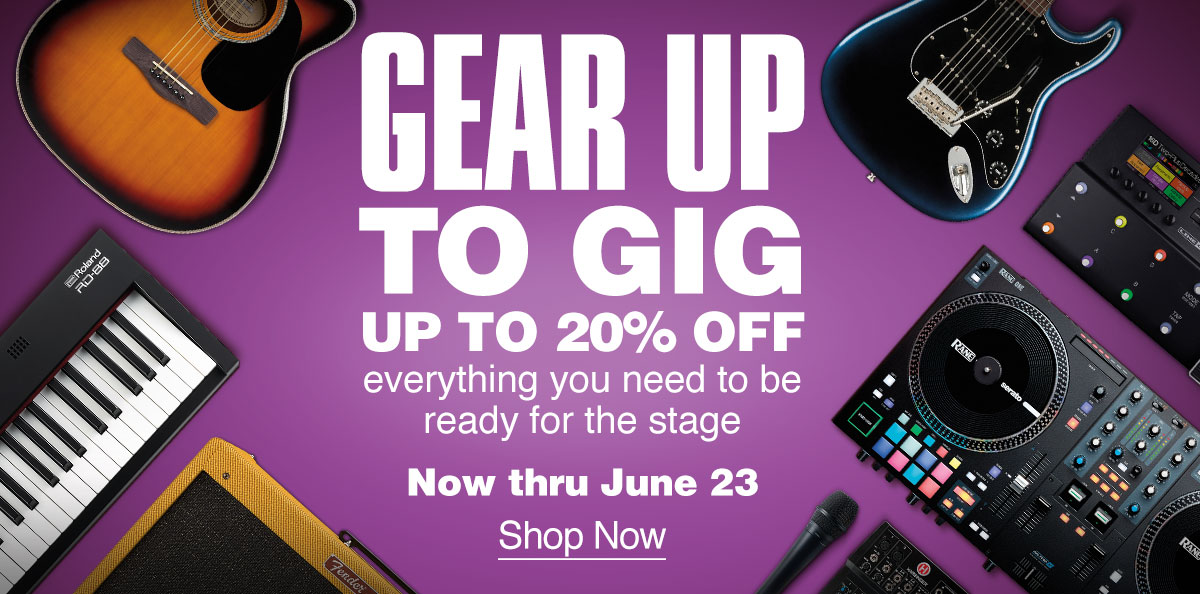 Gear Up To Gig. Up to 20 percent off everything you need to be ready for the stage. Now through June 23.