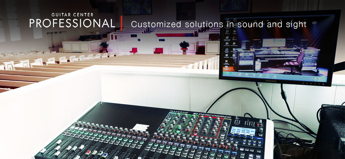 Guitar Center Professional. Customized excellence in sound and sight. House of Worship.